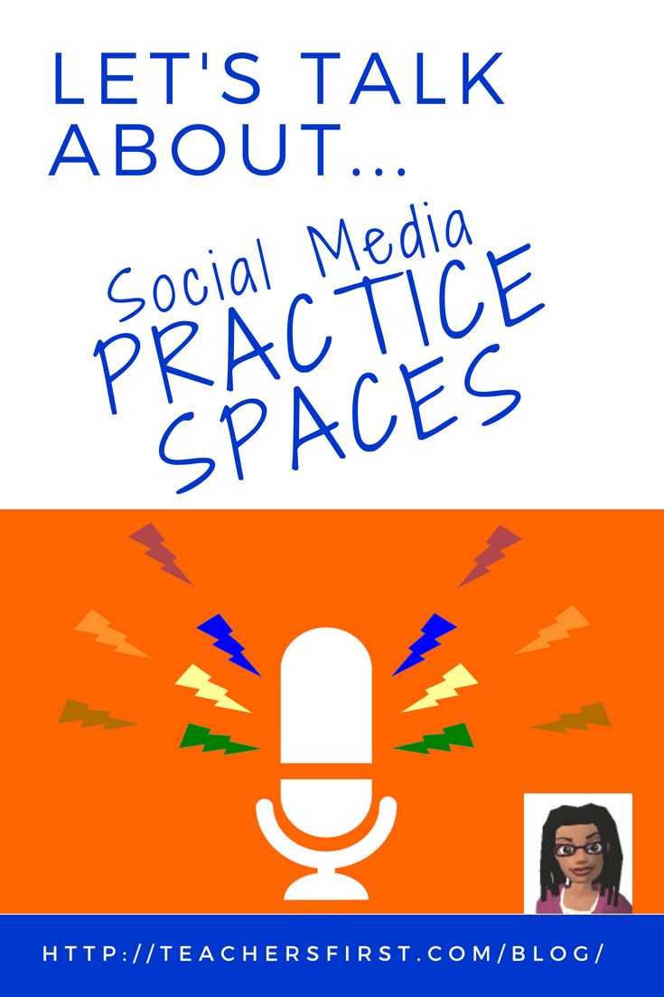 How Teachers Can Find Time For Social >> Lets Talk About Social Media Practice Spaces Teachersfirst Blog