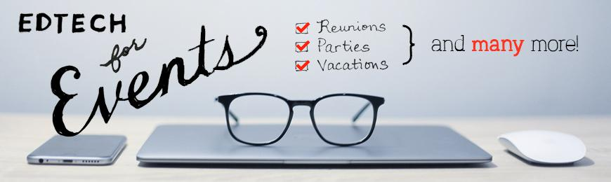 Edtech for Events_Reunions_Parties_Vacations_and many more!